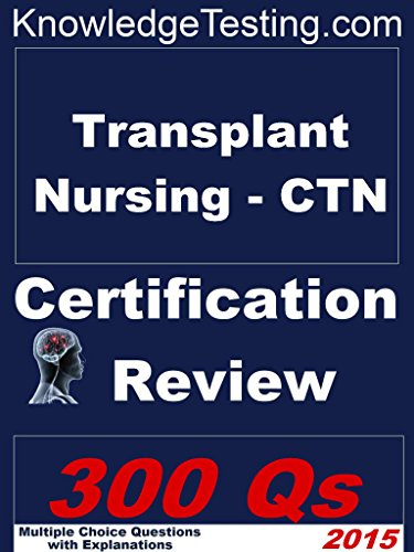 Transplant Nursing - CTN Certification Review (Certification in Transplant Nursing Book 1)