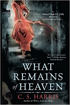 What Remains of Heaven: A Sebastian St. Cyr Mystery by C.S. Harris (2010-08-03)