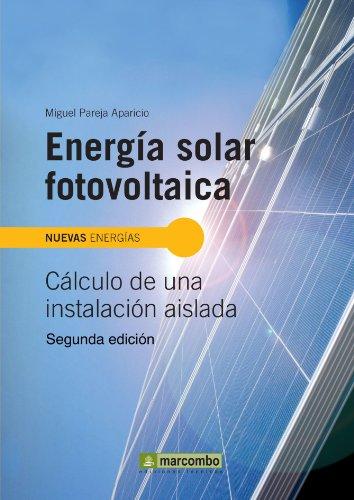Energa Solar Fotovoltaica 2a Edicin: Calculo de Una Instalacion Aislada (Nuevas Energias / New Energies) (Spanish Edition)