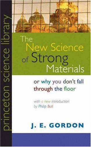 The New Science of Strong Materials: Or Why You Don't Fall through the Floor (Princeton Science Library) ()