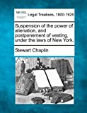 Suspension of the power of alienation, and postponement of vesting, under the laws of New York, Stewart Chaplin, 1240158270