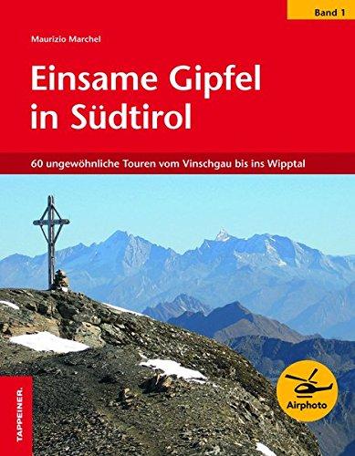 Einsame Gipfel in Südtirol 01: 60 ungewöhnliche Touren vom Vinschgau bis ins Wipptal