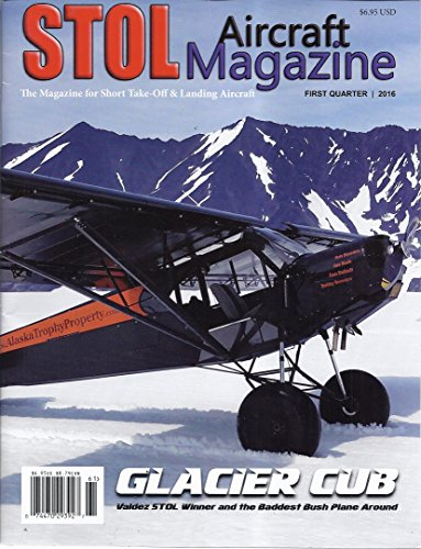 STOL Aircraft Magazine (First Quarter/2016 - Cover: The Glacier Cub)