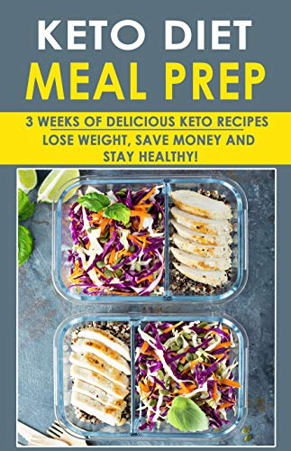 KETOGENIC DIET MEAL PREP FOR BEGINNERS: 3 Weeks Of Delicious Keto Recipes  (Weight Loss, Save Money And Stay Healthy All At Once) by Sierra A. May