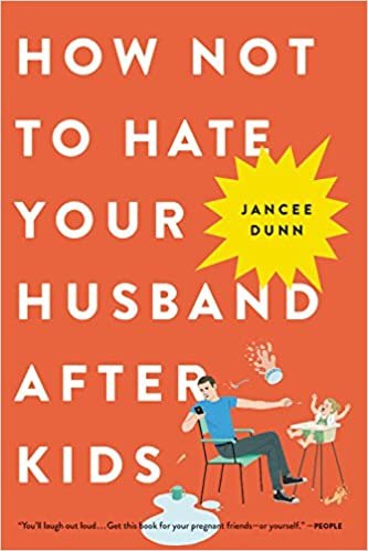 How Not to Hate Your Husband After Kids: Amazon.es: Jancee Dunn: Libros en idiomas extranjeros