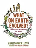 img - for What on Earth Evolved?: 100 Species That Changed the World book / textbook / text book