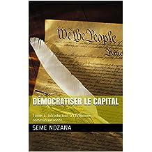 Démocratiser le Capital: Tome 1: Introduction à l'économie communautariste (Economy) (French Edition)