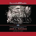 Deadly Sky: The American Combat Airman in World War II | John C. McManus