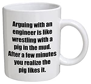 Funny Mug - Engineer. Arguing with, is like wrestling with a pig - 11 OZ Coffee Mugs - Funny Inspirational and sarcasm - By A Mug To Keep TM