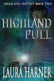 Highland Pull (Highland Destiny Book 2) by [Harner, Laura]