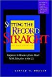 img - for Setting the Record Straight: Responses to Misconceptions About Public Education in the U.S. by Gerald W Bracey (2004-08-31) book / textbook / text book