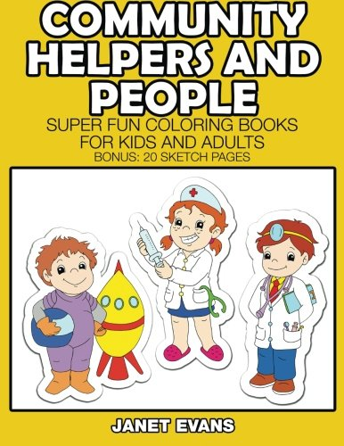 Community Helpers And People: Super Fun Coloring Books For Kids And Adults (Bonus: 20 Sketch Pages) (Helpers People)