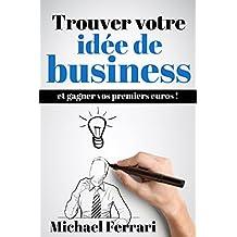 Trouver votre idée de business (French Edition)