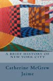 A Brief History of New York City, Catherine Jaime, 1453828605