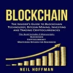Blockchain: Bitcoin, Ethereum, Cryptocurrency: The Insider's Guide to Blockchain Technology, Bitcoin Mining, Investing, and Trading Cryptocurrencies | Neil Hoffman