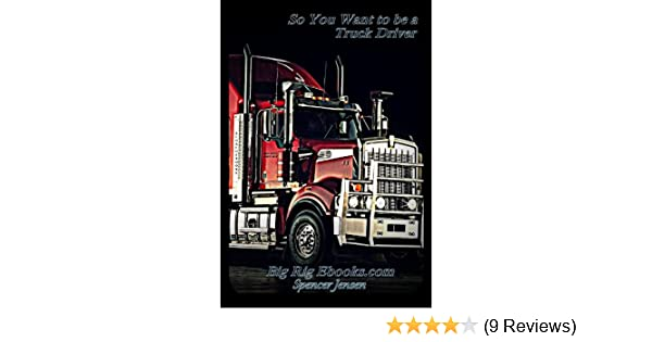 Amazon.com: So You Want To Be A Truck Driver (BigRig Training Book 1)  EBook: Spencer Jensen, Joshua C. Rarrick: Kindle Store