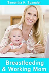 Breastfeeding and Working Mom : Tips for working mothers and need to breastfeeding (English Edition)