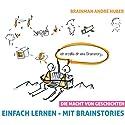 Einfach lernen - Mit Brainstories: Die Macht von Geschichten Hörbuch von André Huber Gesprochen von: André Huber