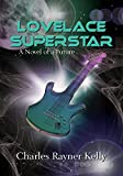 Lovelace Superstar: A Novel of a Future