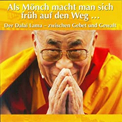 Der Dalai Lama - zwischen Gebet und Gewalt