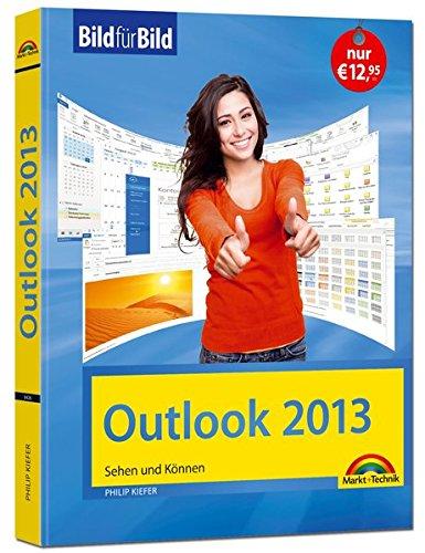 Outlook 2013 sehen und können Bild für Bild Taschenbuch – 6. November 2014 Philip Kiefer Markt + Technik Verlag 3945384265 Outlook 2013; Einführung