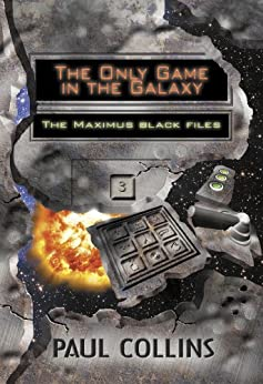 The Only Game in the Galaxy (The Maximus Black Files Book 3) by [Collins, Paul]