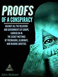 PROOFS OF A CONSPIRACY: Against all the Religions and Governments of Europe, Carried on in the Secret Meetings of Freemasons, Illuminati and Reading Societies (Annotated CONSPIRACY OF ILLUMINATI)