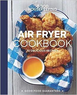 e17c97454f5e0 Good Housekeeping Air Fryer Cookbook  70 Delicious Recipes (Good Food  Guaranteed)  Susan Westmoreland
