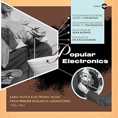 Popular Electronics: Early Dutch Electronic Music From Philips Research Laboratories 1956-1963 ()
