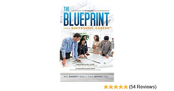 The blueprint for a successful career a foundation for developing the blueprint for a successful career a foundation for developing young professionals will baggett tai m brown 9781606793640 amazon books malvernweather Images