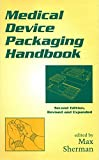 Medical Device Packaging Handbook, Second Edition, Revised and Expanded (Packaging and Converting Technology)