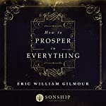 How to Prosper in Everything | Eric Gilmour