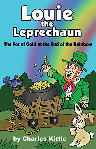 Louie the Leprechaun: The Pot of Gold at the End of the Rainbow (Gold At The End Of The Rainbow)