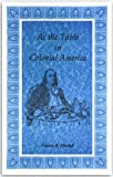 At the Table in Colonial America, Patricia B. Mitchell, 0925117765