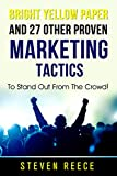 BRIGHT YELLOW PAPER - AND 27 OTHER PROVEN MARKETING TACTICS: To Help You Stand Out From The Crowd