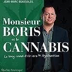 Monsieur Boris et le cannabis: Le long road-tripvers la légalisation   Jean-Marc Beausoleil