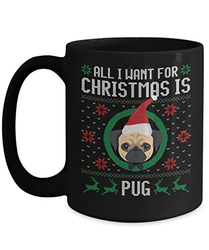 - Funny Christmas Mug - All I Want For Christmas Is Pug Dog Funny Xmas Gift For Husband, Boyfriend, Boys, Girlfriend, Wife, Girls, Dog Lovers And Rescue