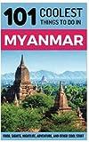 Myanmar: Myanmar Travel Guide: 101 Coolest Things to Do in Myanmar (Burma...