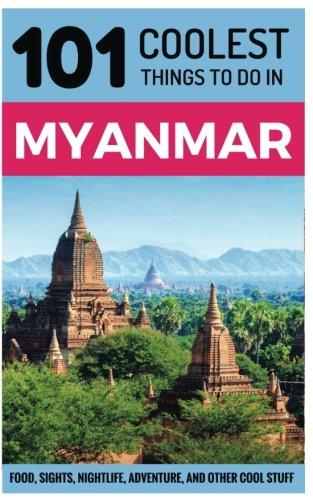 Myanmar: Myanmar Travel Guide: 101 Coolest Things to Do in Myanmar (Burma Travel Guide, Yangon, Mandalay, Bagan, Travel to Myanmar)