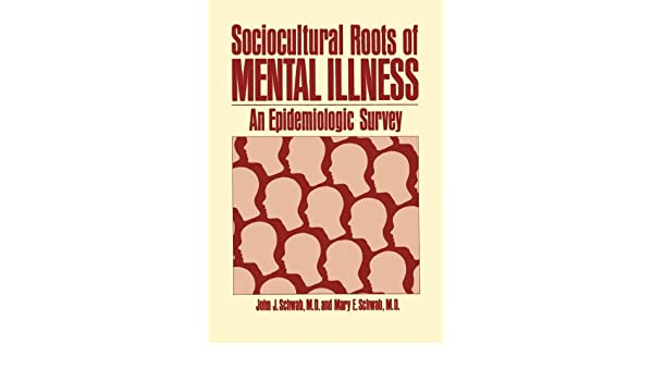 Sociocultural Roots of Mental Illness: An Epidemiologic Survey