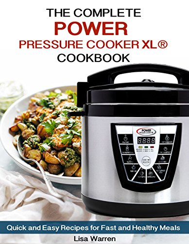 The Complete Power  Pressure Cooker XL Cookbook: Quick and Easy Recipes  for Fast and Healthy Meals by Lisa Warren