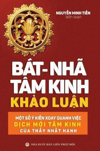 Bát-nhã Tâm kinh Khảo luận: Một số ý kiến xoay quanh việc dịch mới  Tâm kinh của thầy Nhất Hạnh (Vietnamese (Mot Bat)