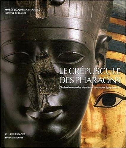 Livres gratuits en ligne Le Crépuscule des Pharaons : Chefs-d'oeuvre des dernières dynasties égyptiennes epub, pdf