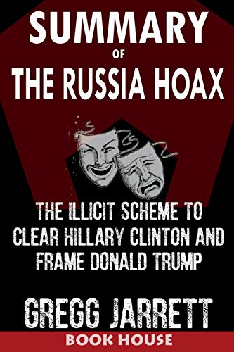 Pdf Test Preparation SUMMARY Of The Russia Hoax: The Illicit Scheme to Clear Hillary Clinton and Frame Donald Trump by Gregg Jarrett