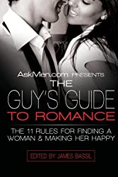 AskMen.com Presents The Guy's Guide to Romance: The 11 Rules for Finding a Woman & Making Her Happy (Askmen.com Series)