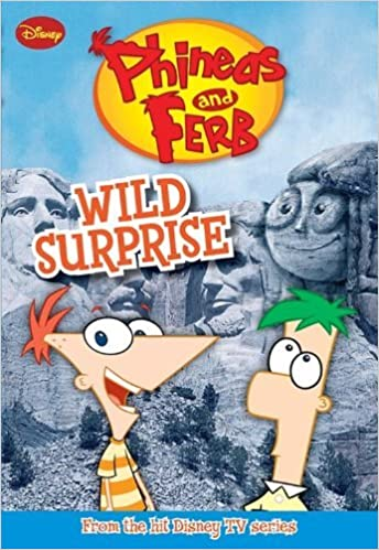 Wild Surprise (Phineas & Ferb Chapter Books) by Helena Mayer (Adapter) › Visit Amazon's Helena Mayer Page search results for this author Helena Mayer (Adapter), Dan Povenmire (Creator), Jeff Marsh (Creator) (7-Apr-2009) Paperback
