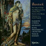 Bantock: The Song of Songs; The Wilderness and the Solitary Place; Pierrot of the Minute; Overture to a Greek Tragedy