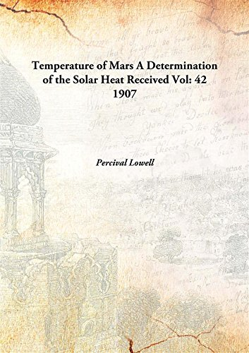 Download Temperature of Mars A Determination of the Solar Heat Received Vol: 42 1907 [Hardcover] pdf