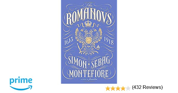 The Romanovs: 1613-1918: Simon Sebag Montefiore: 9780307266521 ...