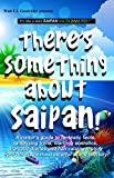 There s Something About Saipan!: A visitor s guide to fantastic facts, tantalizing trivia, startling statistics, dramatic diaries & hair-raising history from America s most colorful island territory!